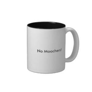 no_moochers_coffee_mug-r8f945886dd0c4610a4502635f09682ec_x7j1l_8byvr_324